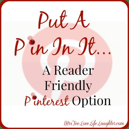 Put A Pin In It - A Reader Friendly Pinterest Option   MrsTeeLoveLifeLaughter.com