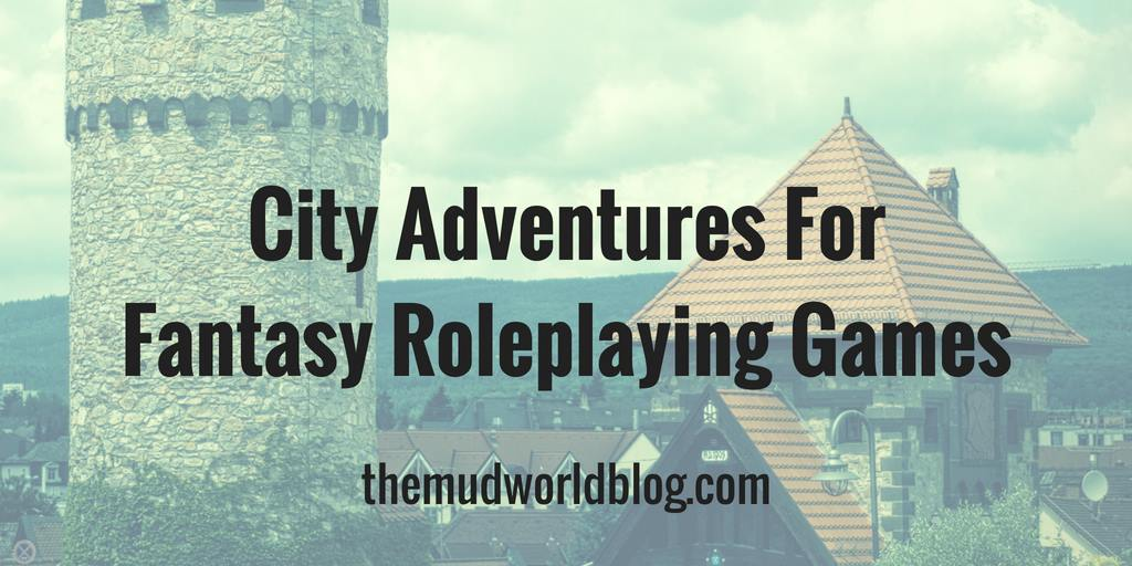 Create a city adventure for your fantasy roleplaying game.