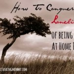 Conquering the Loneliness of Being a Stay At Home Parent