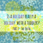 Is a holiday really a 'holiday' with a toddler? Part 2 – The truth.