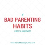 5 Bad Parenting Habits I Need To Surrender