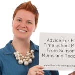 Advice For First Time School Mums From Seasoned Mums and Teachers