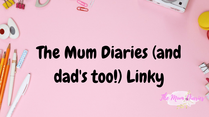 #2 The Mum Diaries (and dad's too!) monthly link up!