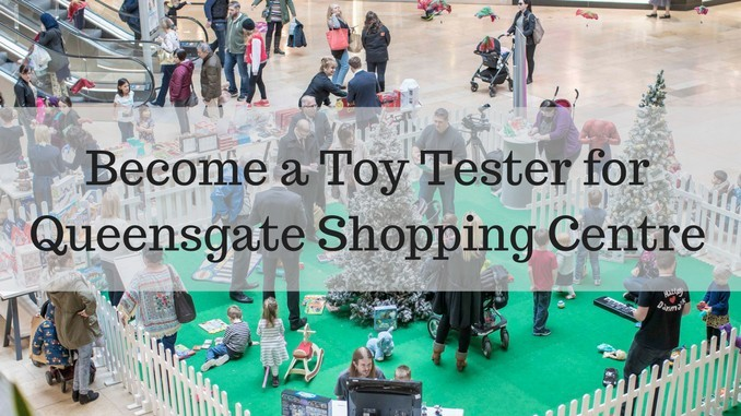 Your child can be a Toy Tester for Queensgate Shopping Centre