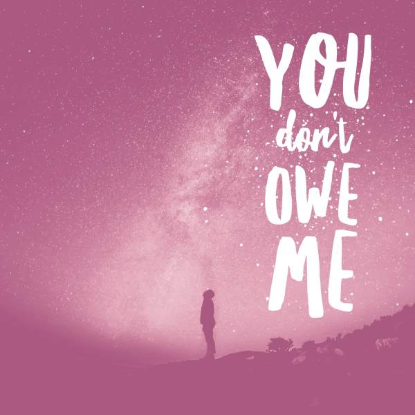 You don't owe me