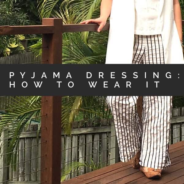 Pyjama Dressing: How to wear it