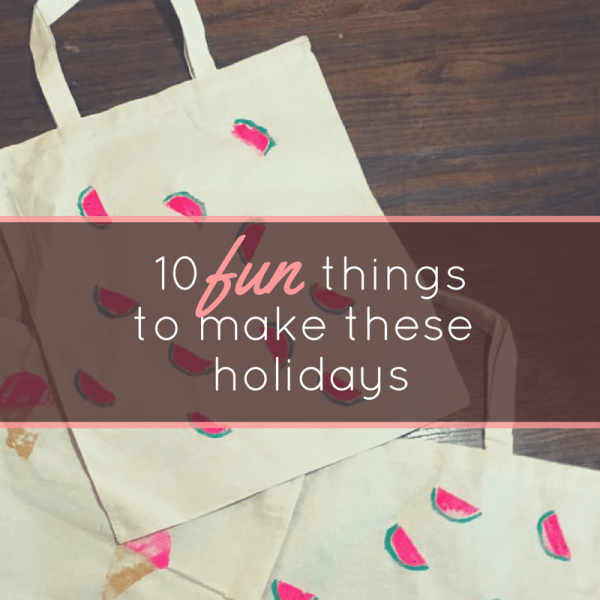10 fun things to make these holidays