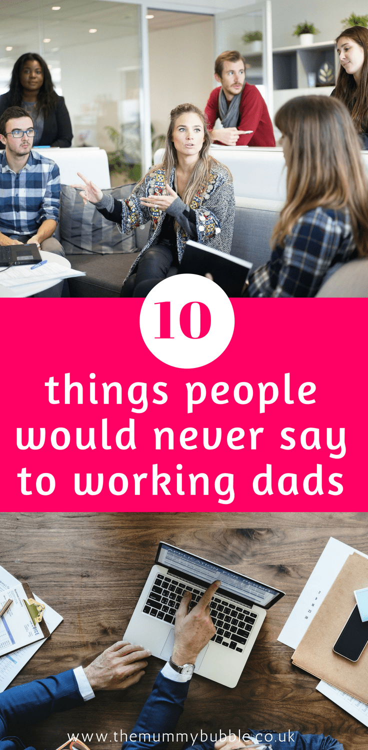 10 things people never say to working dads