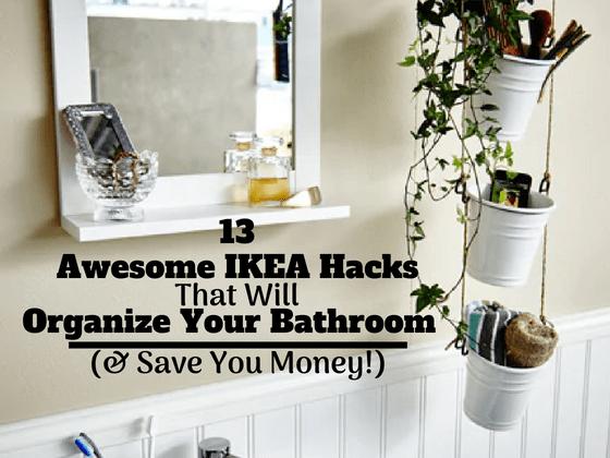 13 Awesome Ikea Bathroom Hacks That Will Organize Your Bathroom & Save You Money #ikea #ikeahacks #ikeabathroomhacks #homedecoronabudget #diyhomedecor #homedecorideas