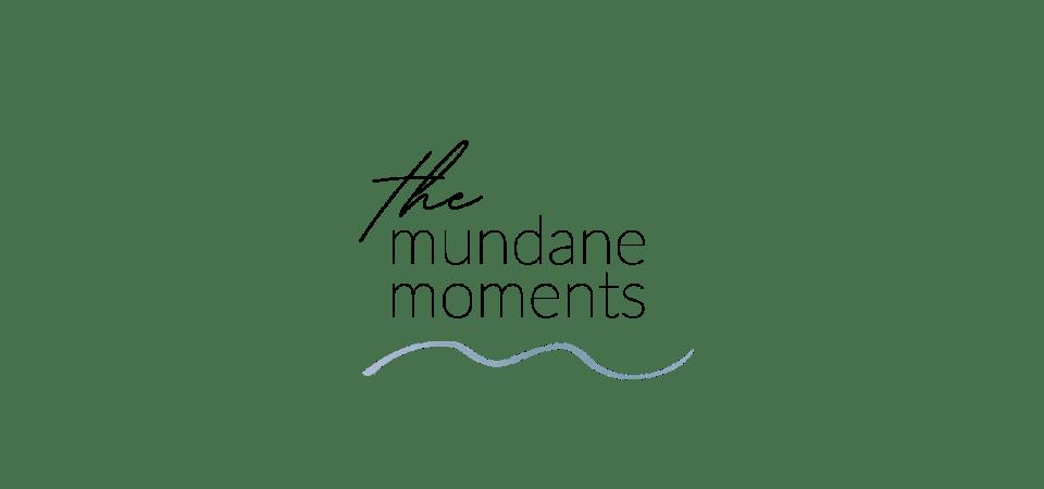 The Mundane Moments
