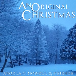 An Original Christmas by Angela C.Howell & Friends