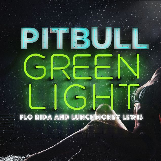 Pitbull ft. Flo Rida & Lunchmoney Lewis, Greenlight © RCA