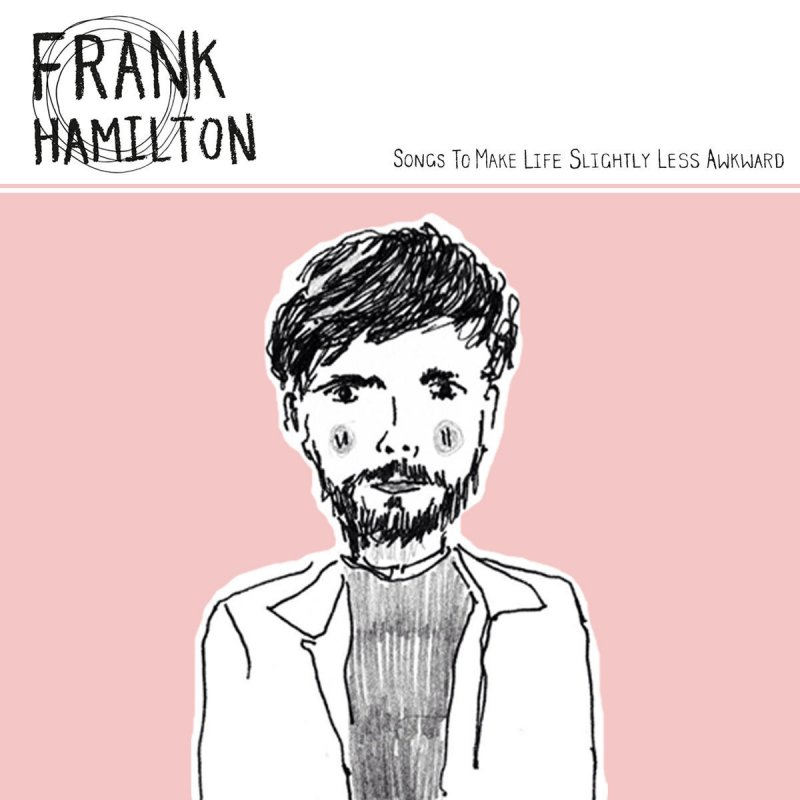 Frank Hamilton, Songs to Make Life Slightly Less Awkward © Bedroom Indie