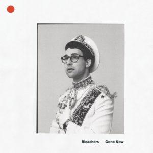 Bleachers, Gone Now © RCA