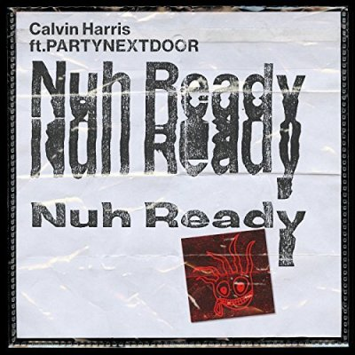 Calvin Harris, Nuh Ready Nuh Ready © Columbia