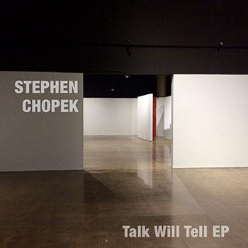 'Talk Will Tell' EP by Stephen Chopek