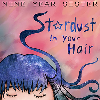 Stardust In Your Hair (SINGLE) by Nine Year Sister