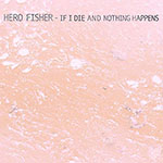 If I Die And Nothing Happens by Hero Fisher