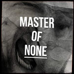 Master of None by Master of None