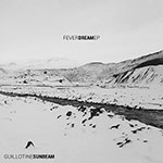 Fever Dream EP by Guillotine Sunbeam