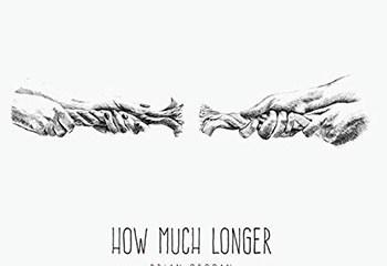 How Much Longer by Brian Grogan