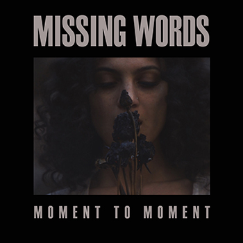 Moment to Moment by Missing Words