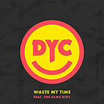 Waste My Time by Dance Yourself Clean (feat. The Fame Riot)
