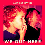 We Out Here by Almost Owen