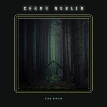 Here Before by Chron Goblin