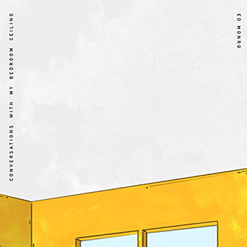 Conversations With My Bedroom Ceiling by Ed Monro