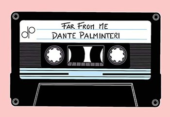 Far from Me by Dante Palminteri
