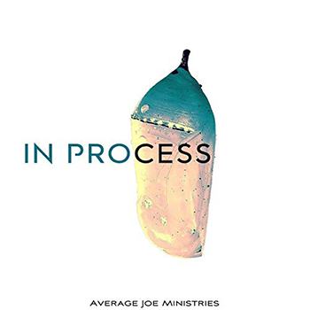 In Process by Average Joe Ministries