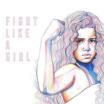 Fight Like A Girl by Raye Zaragoza