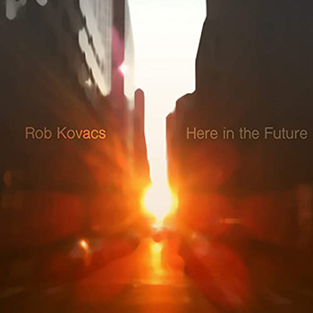 Here in the Future by Rob Kovac