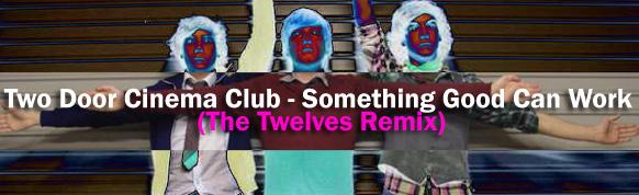 Two-Door-Cinema-Club---Something-Good-Can-Work-(The-Twelves-Remix)