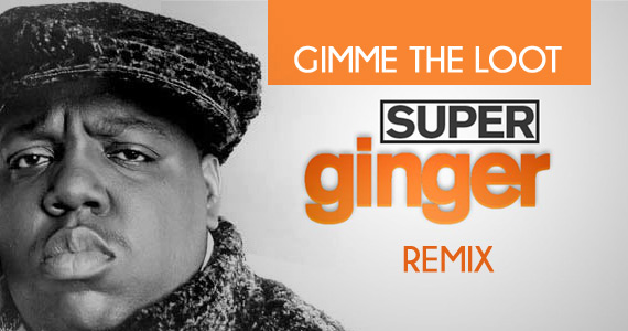 big---superginger-gimme-the-loot