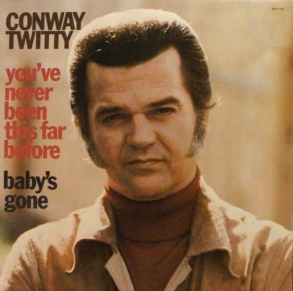 Conway Twitty - You've Never Been This Far Before / Baby's Gone (1973) CD 1