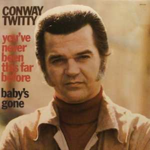 Conway Twitty - You've Never Been This Far Before / Baby's Gone (1973) CD 8