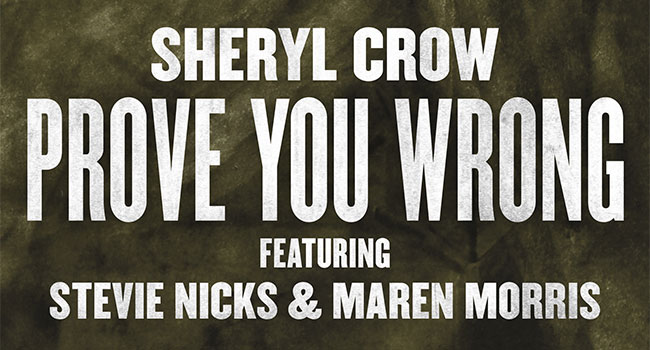 Sheryl Crow releases 'Prove You Wrong' with Stevie Nicks, Maren Morris