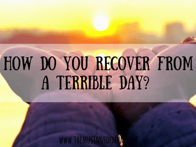 How do you recover from a terrible, horrible, no good, very bad day?