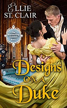 Designs on a Duke (The Bluestocking Scandals Book 1) by Ellie St. Clair