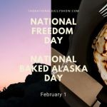 Feb 1 - National Baked Alaska Day National Freedom Day on National Day Calendar