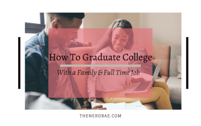 How to Graduate College with a Family & Full Time Job