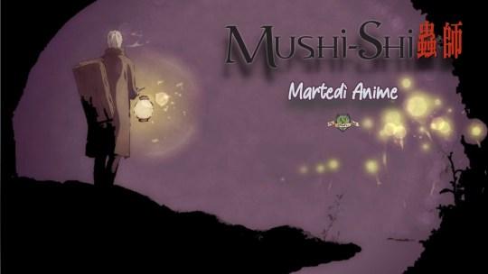 Mushishi – un anime onirico, iper-dilatato e ipnotico