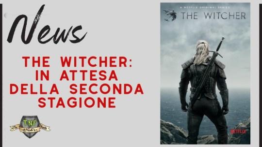The Witcher – cosa sappiamo finora della seconda stagione