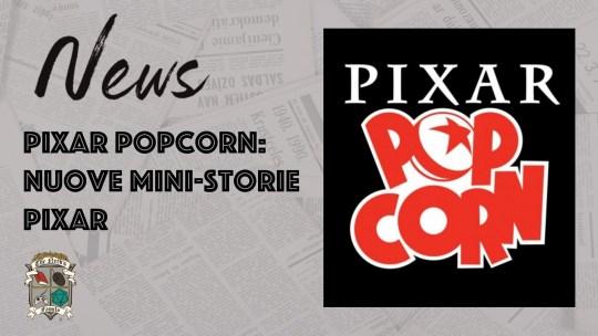 Pixar Popcorn: nuove mini-storie Pixar