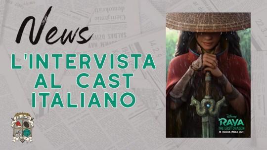 Raya e l'Ultimo Drago –  le interviste ai doppiatori italiani