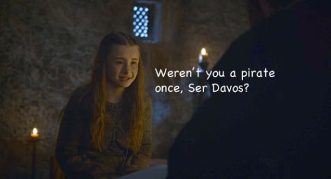 """A character named Shireen in the novel A Game of Thrones saying """"Weren't you a pirate once, Ser Davos?"""""""