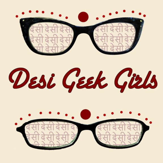 Desi Geek Girls: Subscribe on Apple Podcasts and Stitcher Radio