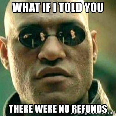 what-if-i-told-you-there-were-no-refunds
